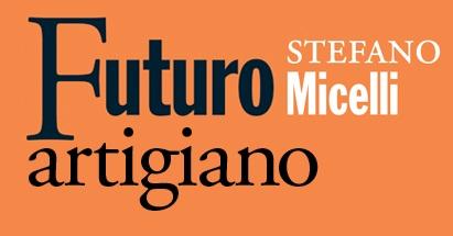 Il libro di Stefano Micelli Futuro Artigiano